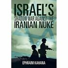 Israel's Shadow War Against the Iranian Nuke by Ephraim Kahana (Paperback / softback, 2014)