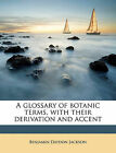 A Glossary of Botanic Terms, with Their Derivation and Accent by Benjamin Daydon Jackson (Paperback / softback, 2010)