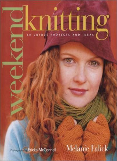 Weekend Knitting: 50 Unique Projects and Ideas By Melanie Falick,Ericka McConne