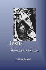 Jesus Amigo para Siempre by Jorge Benson (2014, Paperback)