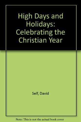 High Days and Holidays: Celebrating the Christian Year By David Self