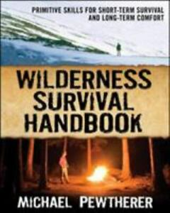 Wilderness Survival Handbook : Primitive Skills for Short-Term Survival and...