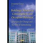 Buildings, Resource Consumption & Occupant Behavior: Strategies for Change & the Role of Submetering by Nova Science Publishers Inc (Hardback, 2015)