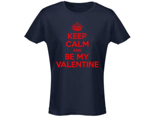 Keep Calm Be My Valentine Drôle T-Shirt Femme 12 couleurs