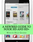 A Newbies Guide to Nook HD and HD+: The Unofficial Beginners Guide Doing Everything from Watching Movies, Downloading Apps, Finding Free Books, Emailing, and More! by Minute Help Guides (Paperback / softback, 2012)