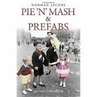 Pie 'n' Mash & Prefabs: My 1950s Childhood by Norman Jacobs (Paperback, 2015)