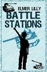 Battle Stations by Elmer Lilly 9781605631189 Paperback 2008