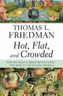 Hot, Flat, and Crowded : Why We Need a Green Revolution - And How It Can Renew America by Thomas L. Friedman (2008, Hardcover)