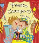 Presto Change-o by Audrey Wood (Paperback, 2005)
