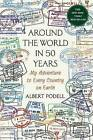 Around the World in 50 Years: My Adventure to Every Country on Earth by Albert Podell (Paperback / softback, 2016)
