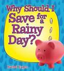 Why Should I Save for a Rainy Day? by Rachel Eagen (Hardback, 2016)