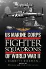 US Marine Corps Fighter Squadrons of World War II by Barrett Tillman (Hardback, 2014)
