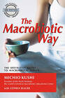The Macrobiotic Way: The Definitive Guide to Macrobiotic Living by Michio Kushi, Stephanie Blauer, Stephen Blauer (Paperback, 2004)