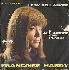 DISCO 45 giri FRANCOISE HARDY L'età dell'amore // E' all'amore che penso