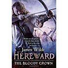 Hereward: The Bloody Crown by James Wilde (Paperback, 2017)