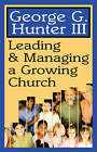 Leading and Managing a Growing Church by George G. Hunter (Paperback, 2000)