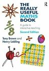The Really Useful Maths Book: A Guide to Interactive Teaching by Tony Brown, Henry Liebling (Paperback, 2013)