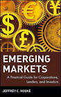 Emerging Markets: A Practical Guide for Corporations, Lenders and Investors by Jeffrey C. Hooke (Hardback, 2001)