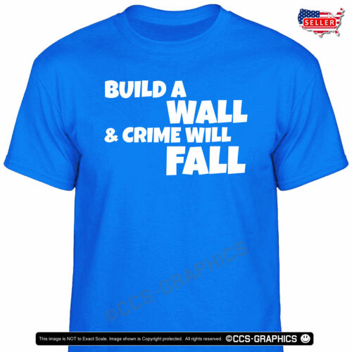 5 COLORS 4XL Build A Wall /& Crime Will Fall T-Shirt S MAGA KAG 2020