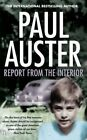 Report from the Interior by Paul Auster (Paperback, 2014)