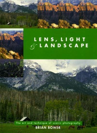 Lens, Light and Landscape: Art and Technique of Scenic Photogra .9780715304631
