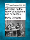 A Treatise on the Law of Dilapidations and Nuisances. by David Gibbons (Paperback / softback, 2010)