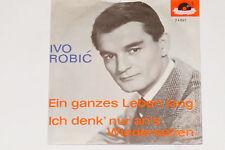 """IVO ROBIC -Ein Ganzes Leben Lang / Ich Denk' Nur An's Wiederseh'n- 7"""" 45"""
