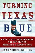 Turning Texas Blue: What It Will Take to Break the GOP Grip on America's Reddest