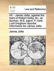 INF. - James Jollie, Against the Heirs of Robert Selby, &C. Ja. Buchan, W.S. Agent. P. Clerk. Lord Dreghorn Reporter. Information for James Jollie by James Jollie (Paperback / softback, 2010)