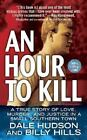 An Hour to Kill : A True Story of Love, Murder, and Justice in a Small Southern Town by Billy Hills and Dale Hudson (2001, Paperback)