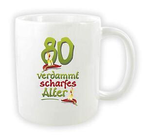 Lustige Spruch Tasse Zum 80 Geburtstag 80 Verdammt Scharfes