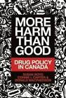 More Harm Than Good: Drug Policy in Canada by Donald MacPherson, Connie I. Carter, Susan C. Boyd (Paperback, 2016)