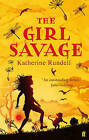 The Girl Savage by Katherine Rundell (Paperback, 2011)