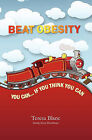 Beat Obesity: You Can If You Think You Can by Teresa Blanc (Paperback / softback, 2008)