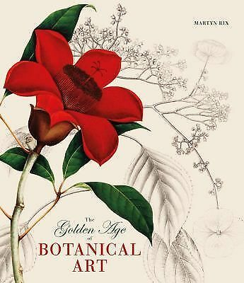 The Golden Age of Botanical Art by Martyn Rix (2013, Hardcover)