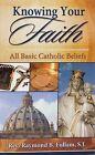 Knowing Your Faith: All Basic Catholic Beliefs by Raymond B Fullam (Paperback / softback, 1991)