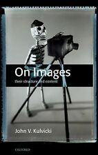 On Images : Their Structure and Content by John V. Kulvicki (2009, Paperback)