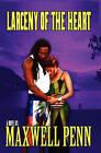 Larceny of the Heart by Maxwell Penn (Paperback / softback, 2009)