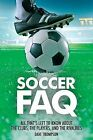 Soccer FAQ: All That's Left to Know about the Clubs, the Players, and the Rivalries by Dave Thompson (Paperback / softback, 2015)