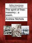 The Spirit of Free-Masonry: A Poem. by Dr Andrew Nichols (Paperback / softback, 2012)