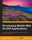 Developing Mobile Web ArcGIS Applications by Matthew Sheehan (Paperback, 2015)