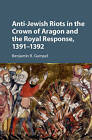 Anti-Jewish Riots in the Crown of Aragon and the Royal Response, 1391-1392 by Benjamin R. Gampel (Hardback, 2016)