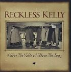 Under The Table and Above The Sun 0015891396828 by Reckless Kelly CD