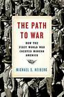The Path to War: How the First World War Created Modern America by Michael S. Neiberg (Hardback, 2016)