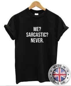 f5e296ec7 Me? Sarcastic? Never T-Shirt Mens Womens Ladies Sarcasm Funny Tee | eBay