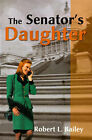 The Senator's Daughter by Robert L Bailey (Paperback / softback, 2000)