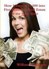 How I Turned $1,000 Into Five Million in Real Estate in My Spare Time by William Nickerson (Paperback / softback, 2013)