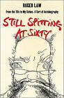 Still Spitting at Sixty: From the 60s to My Sixties, A Sort of Autobiography by Roger Law (Paperback, 2006)