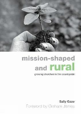 """""""AS NEW"""" Mission-shaped and Rural: Growing Churches in the Countryside, Sally Ga"""