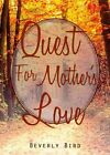 Quest for Mother's Love by Beverly Bird (Paperback / softback, 2014)